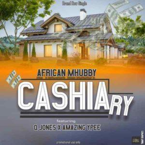 AFRICAN MHUBBY FT. Q JONES X AMAZING YPEE – CASHIARY