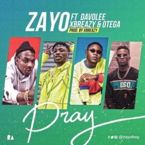 Zayo Ft. Davolee x Xbreazy & Otega – Pray