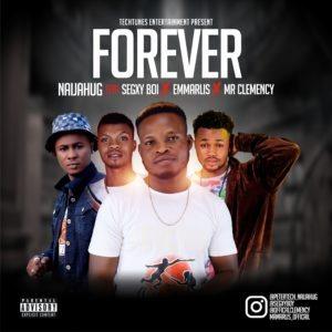NaijaHug Ft. Mr Clemency, Emmarlis & Segxy Boi – Forever