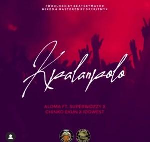 Aloma - Kpalanpolo Ft Superwozzy, Chinko ekun, Idowest