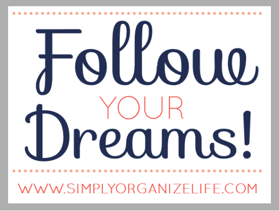Follow Your Dreams - Simply Organize Life