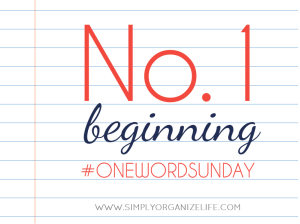 One-Word-Sunday-Beginning-Simply-Organize-Life