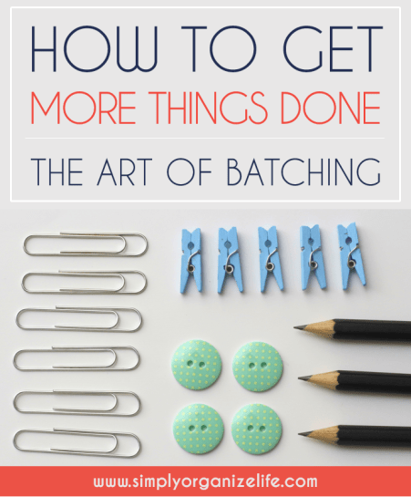 The-Art-Of-Batching-Get-More-Things-Done-Simply-Organize-Life