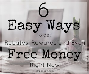Six EASY Ways to Get Rebates, Rewards and Even FREE Money RIGHT NOW!