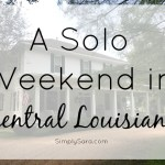 A Solo Weekend in Central Louisiana
