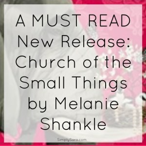 A MUST READ, New Release: Church of the Small Things by Melanie Shankle