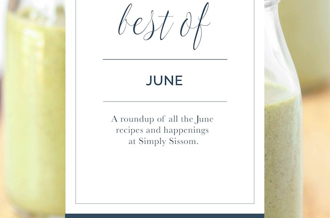 Best of June, a round-up of June recipes and happenings at Simply Sissom.
