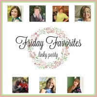 Friday Favorites Linky Party - Week 465