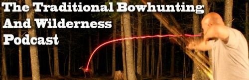 Traditional Bowhunting and Wilderness Podcast