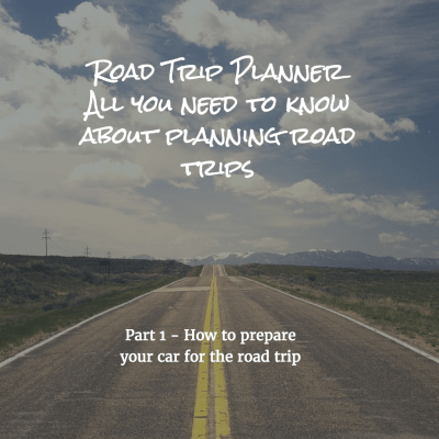Road Trip Planner Part 1 – How to get your car ready