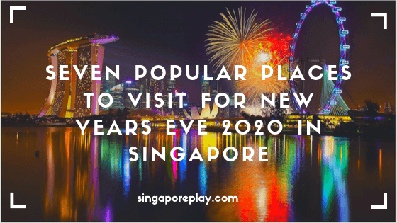 Seven popular places to visit for New Years Eve 2020 in Singapore