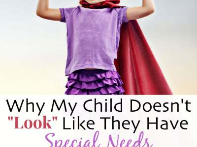"""Why my Child Doesn't """"Look"""" Like They Have Special Needs"""