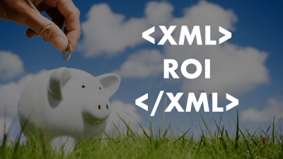 What is the ROI of XML?