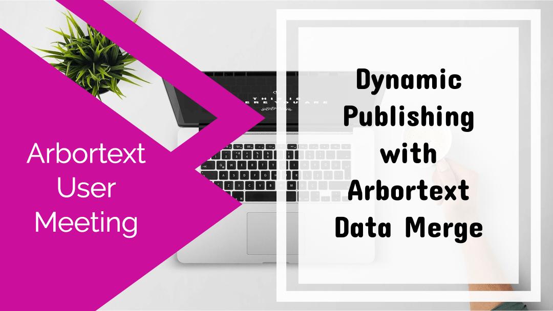 Dynamic Publishing with Arbortext Data Merge [Arbortext User Meeting]