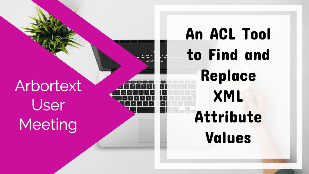 An ACL Tool to Find and Replace XML Attribute Values [Arbortext User Meeting]