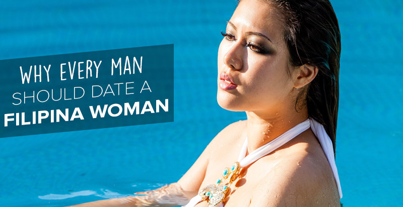 Why Every Man should Date a Filipina Woman