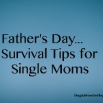 Father's Day Survival Guide – 8 Tips for Single Moms