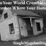 When Your World Crumbles Remember Where Your Home Is
