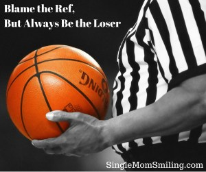 Blame the Ref, Always Be the Loser - Basketball & Ref