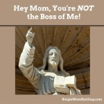Hey Mom, You're Not the Boss of Me!