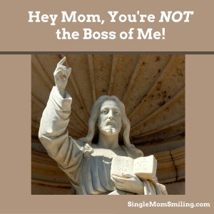 Mom You're Not the Boss of Me - Single Mom Smiling Jesus
