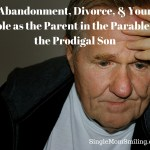 Abandonment, Divorce, & Your Role as Parent in the Parable of the Prodigal Son