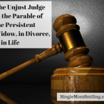 The Unjust Judge in Divorce, in the Parable of the Persistent Widow, & in Life