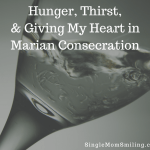 Hunger, Thirst, & Giving My Heart in Marian Consecration