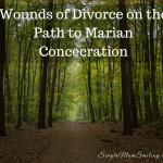 Wounds of Divorce on the Path to Marian Consecration