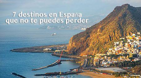 7 destinos en España que no te puedes perder