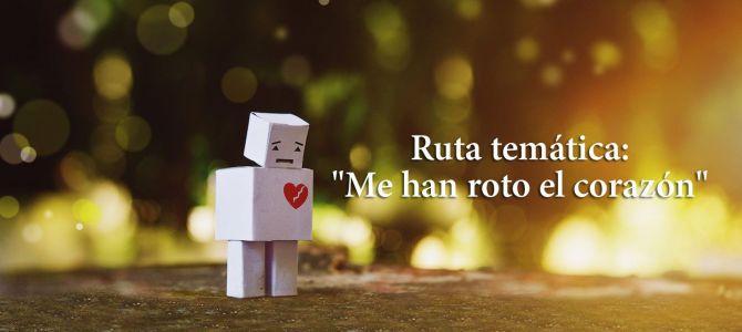 Ruta temática: «Me han roto el corazón»
