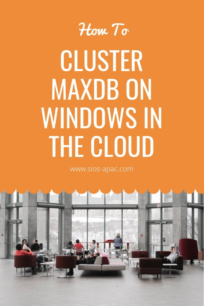 How To Cluster MaxDB On Windows In The Cloud