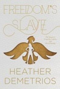 Freedom's Slave, Heather Demetrios