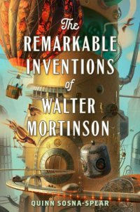 TheRemarkableInventionsOfWalterMortinson