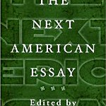 The Next American Essay, Edited and Introduced by John D'Agata