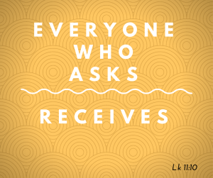 prayer is victorious - because everyone who asks receives Luke 11:10