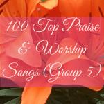 100 Top Praise & Worship Songs (Group 5)