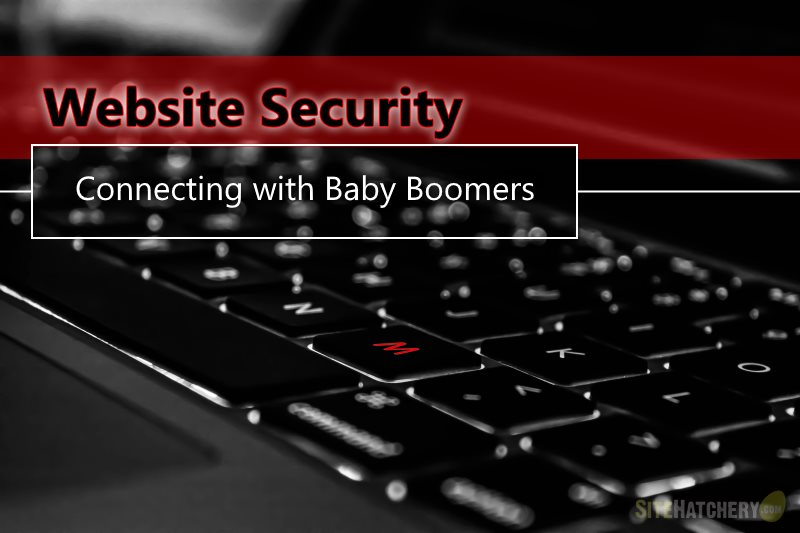 Website Security - How to Create a Rapport with the Baby Boomers