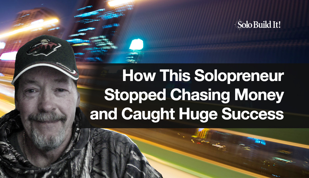 How this Solopreneur Stopped Chasing Money and Caught Huge Success