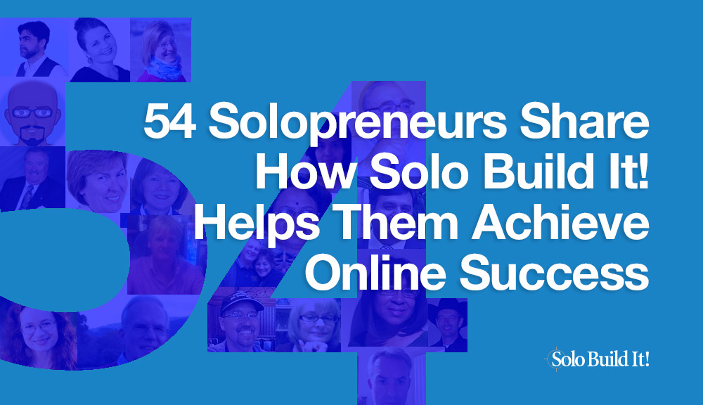 54 Solopreneurs Share How Solo Build It! Helps them Achieve Online Success
