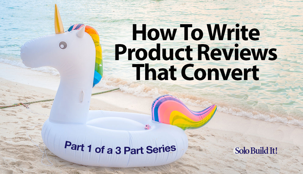 How To Write Product Reviews That Convert -- Part 1