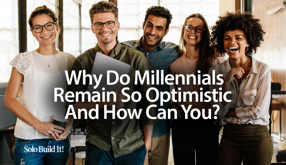 Why Do Millennials Remain So Optimistic - And How Can You?