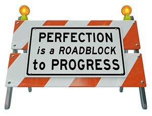 Trying to attain perfection can be a hindrance
