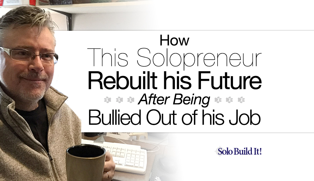 How This Solopreneur Rebuilt his Future After Being Bullied Out of his Job
