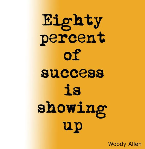 eighty percent of success is turning up - woody allen quote