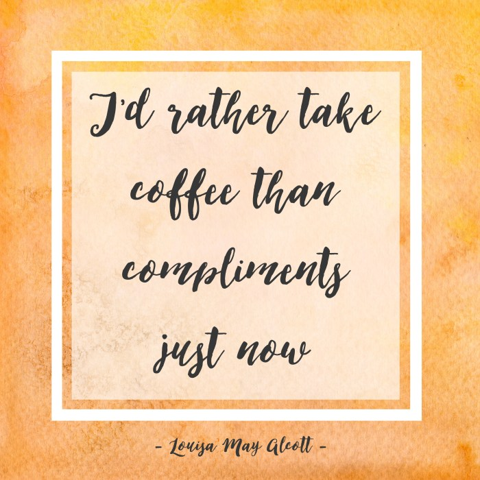 I'd rather take coffee than compliments just now louisa may alcott quote little women
