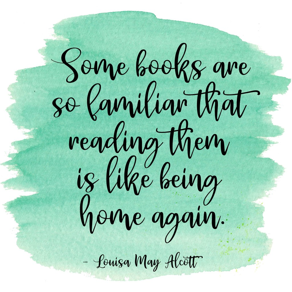 Some books are so familiar that reading them is like being home again.  Louisa May Alcott