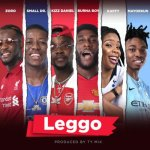 "Burna Boy x Kizz Daniel x Mayorkun x Small Doctor – ""Leggo"""