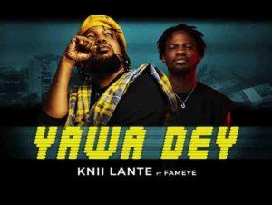 Knii Lante Yawa Dey Ft Fameye
