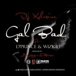 DJ Xclusive x DPrince x Wizkid – Gal Bad Prod. By Don Jazzy Altims